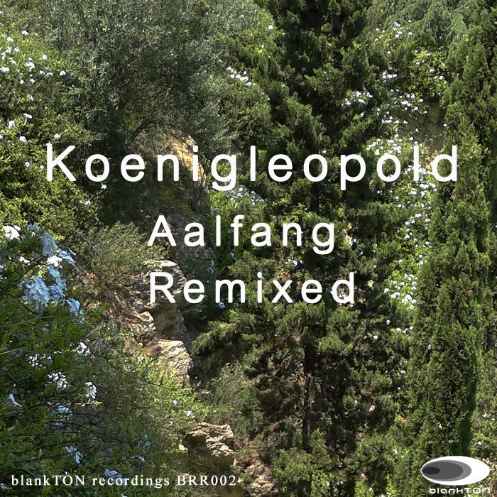 Koenigleopold - Aalfang Remixed BRR002 blankTON recordings small