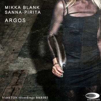 Mikka Blank & Sanna-Pirita – Argos BRR003 blankTON recordings